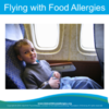 Flying with Food Allergies (Video and Resources)