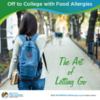 Off to College with Food Allergies - the Art of Letting Go