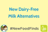 new-food-finds-dairy-free-milk-alternatives.png