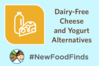 new-food-finds-dairy-free-cheese-and-yogurt-alternatives.png
